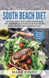 1: South Beach Diet: The South Beach Diet Guide for Beginners With Complete Meal Plan & Delicious Recipes to Get Healthy and Lose Weight Fast (South Beach Diet Series) (Volume 1)