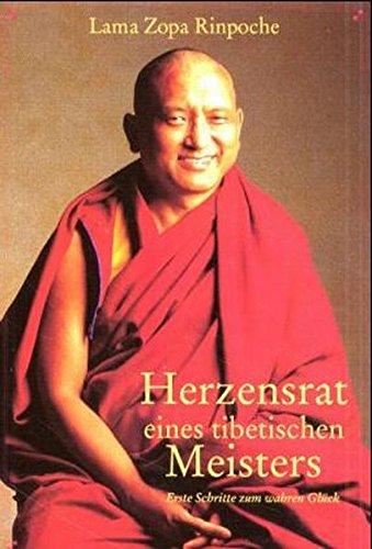 Herzensrat eines tibetischen Meisters. Erste Schritte zum wahren Glück