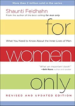For Women Only, Revised and Updated Edition: What You Need to Know about the Inner Lives of Men by [Feldhahn, Shaunti]