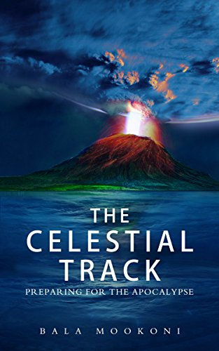 Book: The Celestial Track - Preparing for the Apocalypse by Bala Mookoni