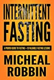 Intermittent Fasting: A Proven Guide To Fasting + 10 Valuable Fasting Lessons (Intermittent Fasting For Weight loss, Intermittent Fasting For Weight loss, Guide To Fasting, Intermittent Fasting 8 16)