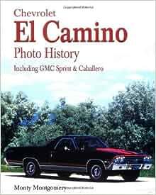 Chevrolet el camino photo history including gmc sprint caballero chevrolet el camino photo history including gmc sprint caballero monty montgomery 9781583880449 amazon books fandeluxe Images