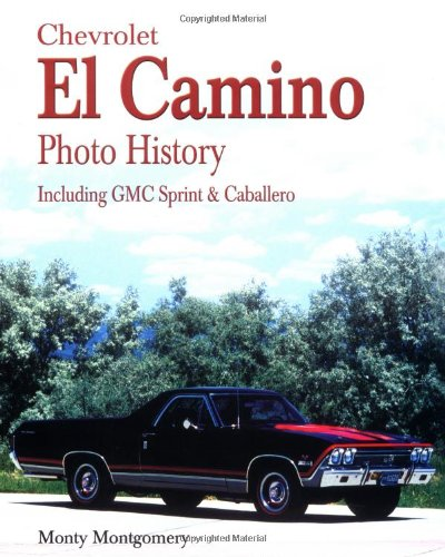 Chevrolet El Camino Photo History: Including GMC Sprint & Caballero (Chevrolet El Camino)