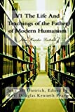 img - for V1 The Life And Teachings of the Father of Modern Humanism: John Hassler Dietrich (Volume 1) book / textbook / text book