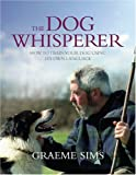 The Dog Whisperer: How to Train Your Dog Using Their Language