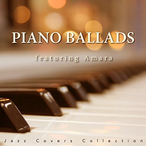 Amari Collection - Piano Ballads: Jazz Covers Collection (feat. Amara)