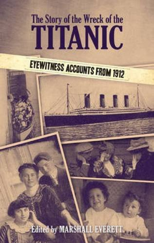 The Story of the Wreck of the Titanic: Eyewitness Accounts from 1912 (Dover Maritime)