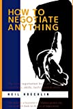 img - for How to Negotiate Anything: The best negotiation book on training essentials, skills, techniques & style: Yes, become a business negotiation genius via this in-depth book on the art of negotiation book / textbook / text book