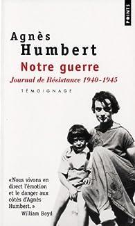 Notre guerre : Journal de résistance 1940-1945 par Agnès Humbert