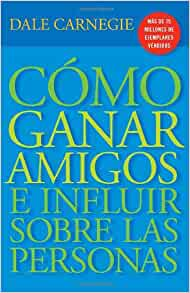 Cómo Ganar Amigos E Influir Sobre Las Personas (Spanish Edition