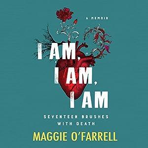 I Am, I Am, I Am: Seventeen Brushes with Death Audiobook