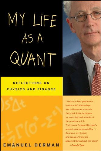 My Life as a Quant: Reflections on Physics and Finance (Emanuel Derman My Life As A Quant)