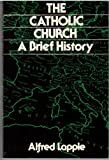 The Catholic Church : A Brief History, Läpple, Alfred, 0809195674