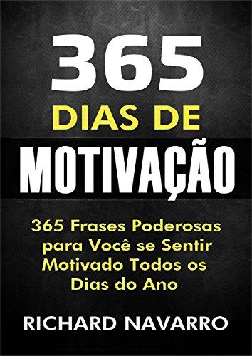365 Dias De Motivação 365 Frases Poderosas Para Você Se Sentir Motivado Todos Os Dias Do Ano