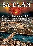 SA.TA.AN der Herrschergott von Babylon: Die Geschichte der geheimnisvollsten Stadt der Welt, ihrer Götter, ihrer Kultur und das Vermächtnis der Atlanter