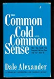 Common Cold and Common Sense, Dale Alexander, 0911638040