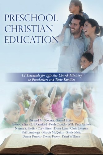 Preschool Christian Education: 12 Essentials for Effective Church Ministry to Preschoolers and Their Families (Volume 1)
