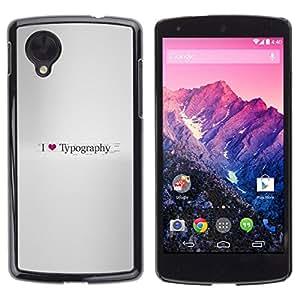 All Phone Most Case / Oferta Especial Duro Teléfono Inteligente PC Cáscara Funda Cubierta de proteccion Caso / Hard Case LG Nexus 5 D820 D821 // I Love Typography