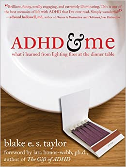 Adhd and me what i learned from lighting fires at the dinner adhd and me what i learned from lighting fires at the dinner table blake e s taylor lara honos webb phd 9781572245228 amazon books fandeluxe Choice Image