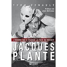 Jacques Plante: L'homme qui a changé la face du hockey
