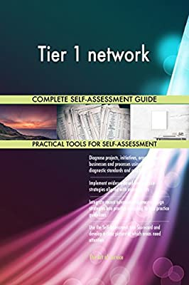 Tier 1 network All-Inclusive Self-Assessment - More than 680 Success Criteria, Instant Visual Insights, Comprehensive Spreadsheet Dashboard, Auto-Prioritized for Quick Results