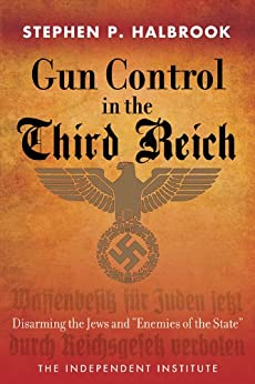 "Gun Control in the Third Reich: Disarming the Jews and ""Enemies of the State"" by [Halbrook, Stephen P.]"