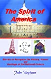 The Spirit of America:  Stories to Recognize the History, Humor and Heritage of Our National Culture