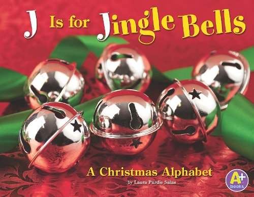 J Is for Jingle Bells: A Christmas Alphabet (Alphabet Fun)