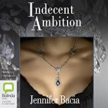 Indecent Ambition Audiobook by Jennifer Bacia Narrated by Melissa Eccleston