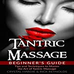 Tantric Massage Beginner's Guide: Tips and Techniques to Master the Art of Tantric Massage! | Crystal Hardie,Rick Reynolds
