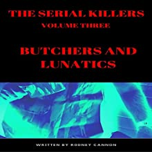 The Serial Killers: Butchers And Lunatics Audiobook by Rodney Cannon Narrated by Tiffany Marz