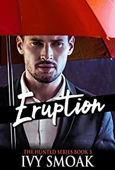Eruption (The Hunted Series Book 3) by [Smoak, Ivy]