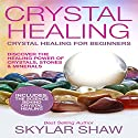 Crystal Healing: Crystal Healing for Beginners Audiobook by Skylar Shaw Narrated by  litvoice