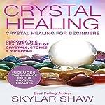 Crystal Healing: Crystal Healing for Beginners  | Skylar Shaw