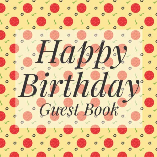 Happy Birthday Guest Book: Fast Food Pizza Themed - Signing Celebration Guest Book w/ Photo Space Gift Log-Party Event Reception Visitor Advice Wishes ... Memories-Unique Accessories Idea Scrapbook