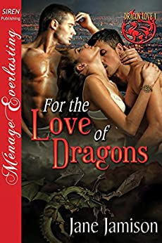For the Love of Dragons [Dragon Love 1] (Siren Publishing Menage Everlasting) by [Jamison, Jane]