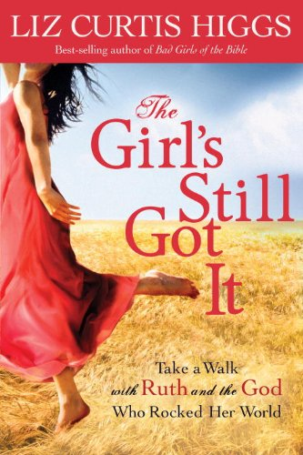 The Girl's Still Got It: Take a Walk with Ruth and the God Who Rocked Her World cover