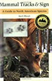 Mammal Tracksand Sign: A Guide to North American Species