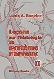 Leçons Sur l'histologie du Système Nerveux : Tome 2, Ranvier, Louis Antoine, 0543993825