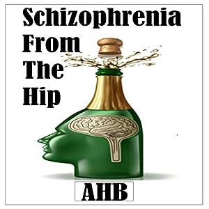 Schizophrenia from the Hip Audiobook