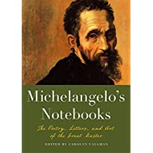 Michelangelo's Notebooks: The Poetry, Letters, and Art of the Great Master