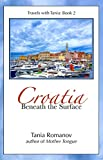 Croatia: Beneath the Surface (Travels with Tania Book 2)