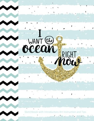 I Want the Ocean Right Now Sketchbook with Introductory Art Instruction and Tips: Easter Gifts for Kids in All Departments Easter Gifts for Boys in ... Stuffers for Boys in all Dep for Teen Boys