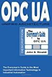 OPC UA - Unified Architecture: The Everyman's Guide to the Most Important Information Technology in Industrial Automation