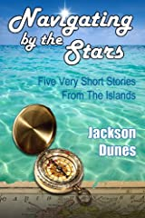 Navigating By The Stars, Five Short Stories From The Islands Kindle Edition