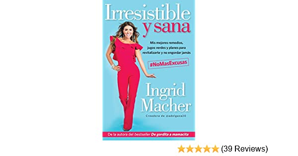 Irresistible y Sana (Ebook) (Spanish Edition) - Kindle edition by Ingrid Macher. Health, Fitness & Dieting Kindle eBooks @ Amazon.com.