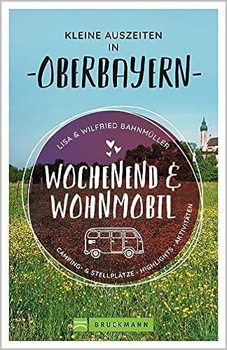Wochenend und Wohnmobil. Kleine Auszeiten in Oberbayern