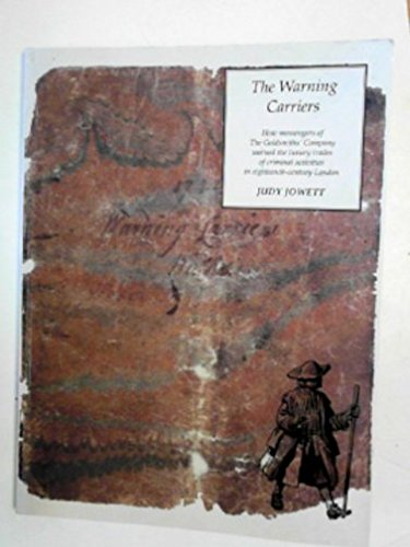 The Warning Carriers: How Messengers of the Goldsmiths' Company Warned the Luxury Trades of Criminal Activities in Eighteenth-century London pdf epub
