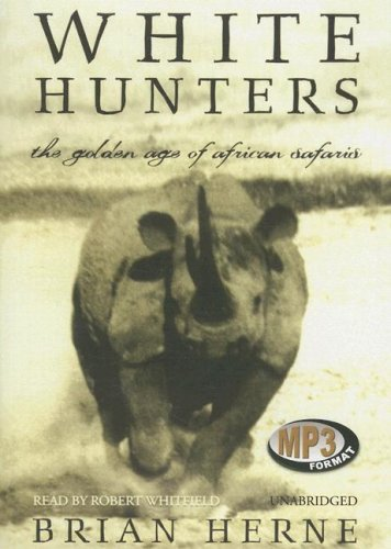 White Hunters: The Golden Ages of African Safaris ebook