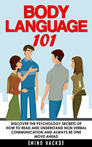 Body Language: 101: Discover the Psychology Secrets of How to Read and Understand Non Verbal Communication and Always Be One Move Ahead (Body Language, ... Attraction, Rapport, Mind Hacks Book 5) by [Raah, Hanif]